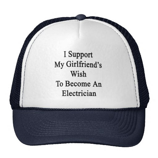 I Support My Girlfriend's Wish To Become An Electr Trucker Hats