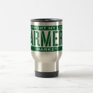 I Support my local Farmers Market 15 Oz Stainless Steel Travel Mug