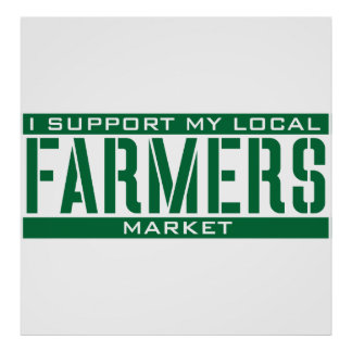 I Support my local Farmers Market Poster