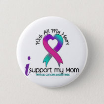 I Support My Mom Thyroid Cancer Button