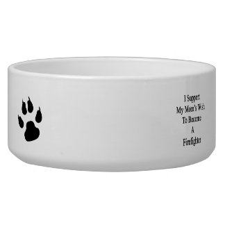 I Support My Mom's Wish To Become A Firefighter Dog Bowls