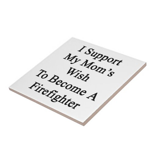 I Support My Mom's Wish To Become A Firefighter Tiles