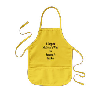 I Support My Mom's Wish To Become A Trucker Apron