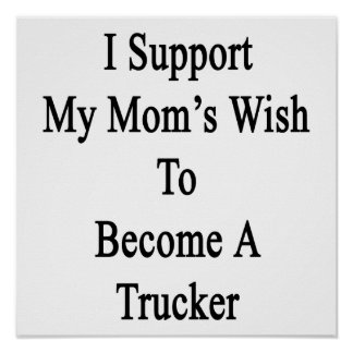 I Support My Mom's Wish To Become A Trucker Poster