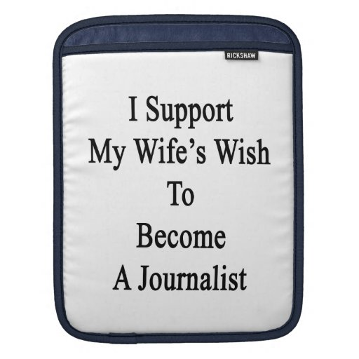 I Support My Wife's Wish To Become A Journalist iPad Sleeve
