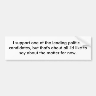 I support one of the leading political candidat... car bumper sticker