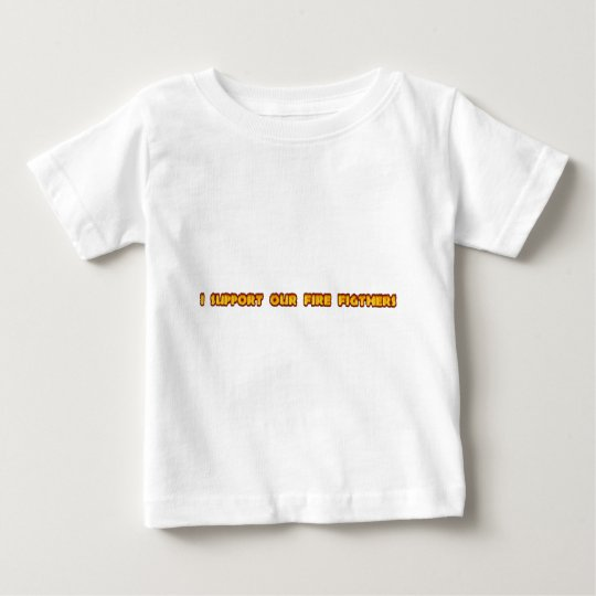 I support our firefighters baby T-Shirt