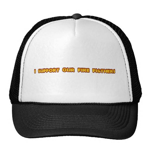 I support our firefighters trucker hat