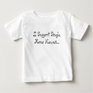 I Support Single Moms Hawaii... Baby T-Shirt