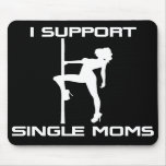 I Support Single Moms Mouse Pad