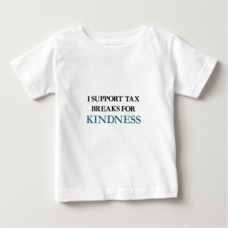 I Support Tax Breaks for Kindness Baby T-Shirt