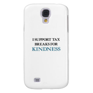 I Support Tax Breaks for Kindness Samsung Galaxy S4 Cover