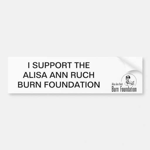 I SUPPORT THE ALISA ANN RUCH BURN FOUNDATION BUMPER STICKER