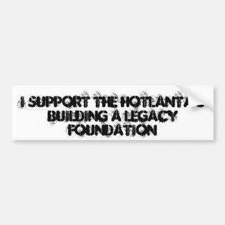 I SUPPORT THE HOTLANTA S BUILDING A LEGACY FOUN BUMPER STICKERS