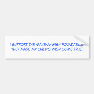 I support the Make-A-Wish foundation.They made ... Car Bumper Sticker