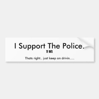 I Support The Police!, Thats right.. Bumper Sticker