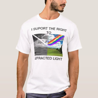 I support the right to refracted light t-shirt