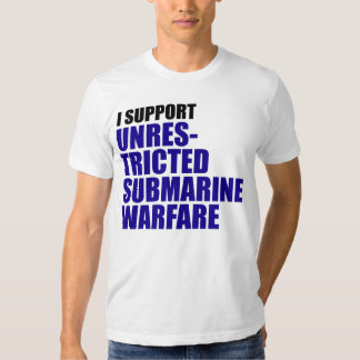 I Support Unrestricted Submarine Warfare Tees