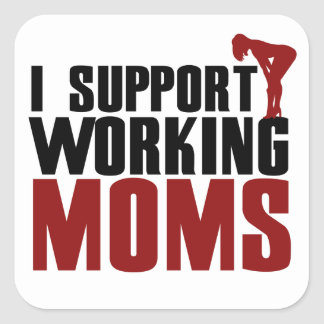 I support working Moms Square Sticker