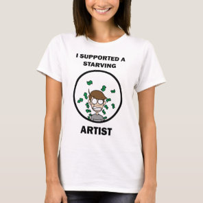 I Supported A Starving Artist - Girls T-Shirt