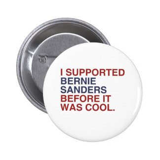 I Supported Bernie Sanders before it was cool 2 Inch Round Button