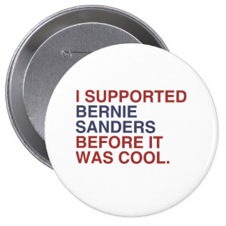I Supported Bernie Sanders before it was cool 4 Inch Round Button