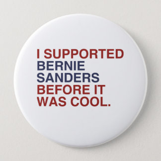 I Supported Bernie Sanders before it was cool Pinback Button