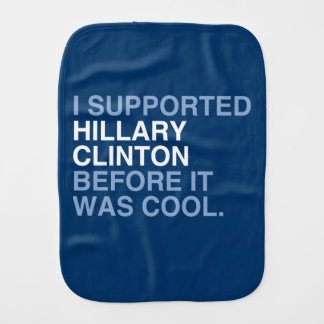 I SUPPORTED HILLARY CLINTON BEFORE IT WAS COOL BABY BURP CLOTHS