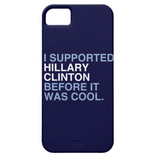 I SUPPORTED HILLARY CLINTON BEFORE IT WAS COOL iPhone 5 CASE