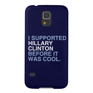 I SUPPORTED HILLARY CLINTON BEFORE IT WAS COOL GALAXY S5 COVER
