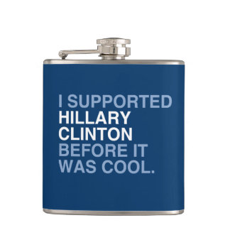 I SUPPORTED HILLARY CLINTON BEFORE IT WAS COOL HIP FLASKS