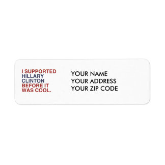 I SUPPORTED HILLARY CLINTON BEFORE IT WAS COOL CUSTOM RETURN ADDRESS LABEL
