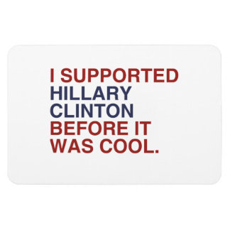 I SUPPORTED HILLARY CLINTON BEFORE IT WAS COOL MAGNETS