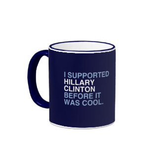 I SUPPORTED HILLARY CLINTON BEFORE IT WAS COOL RINGER COFFEE MUG