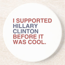 I SUPPORTED HILLARY CLINTON BEFORE IT WAS COOL SANDSTONE COASTER