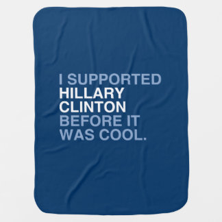 I SUPPORTED HILLARY CLINTON BEFORE IT WAS COOL STROLLER BLANKET
