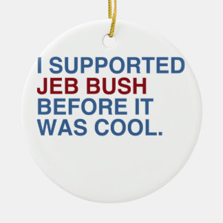 I SUPPORTED JEB BUSH BEFORE IT WAS COOL -.png Ornaments