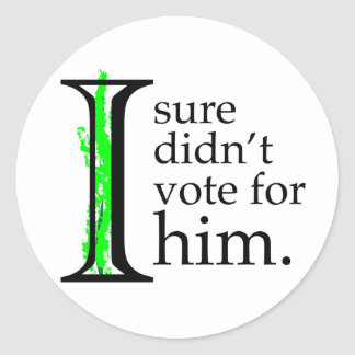 I Sure Didn't Vote For Him Stickers