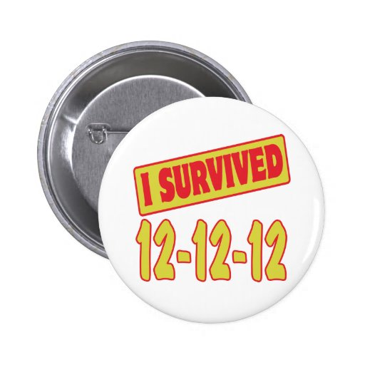 I SURVIVED 12-12-12 PINBACK BUTTONS