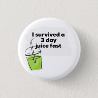 I survived a 3 day Juice Fast Funny Healthy Vegan Pinback Button