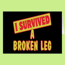 I SURVIVED A BROKEN LEG CARD