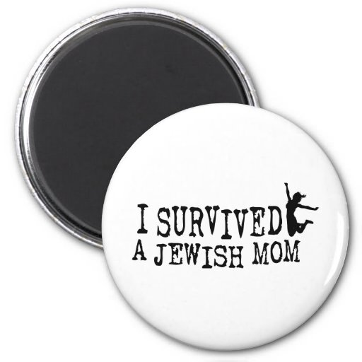 I survived a Jewish mom - the daughter version Fridge Magnet