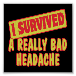 I SURVIVED A REALLY BAD HEADACHE POSTER