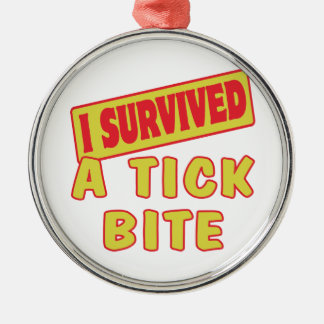 I SURVIVED A TICK BITE METAL ORNAMENT