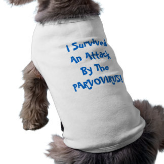 I Survived An Attack By The PARVOVIRUS! Dog TEE