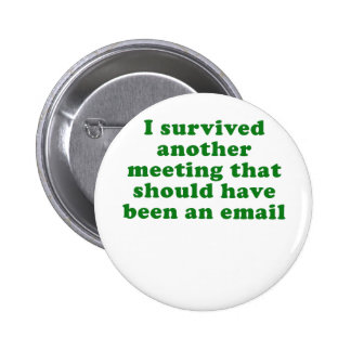 I Survived Another Meeting That Should Have Been Button