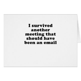 I Survived Another Meeting that Should Have Been Card