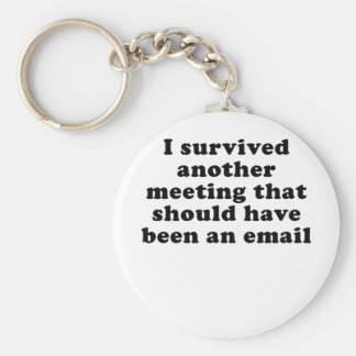 I Survived Another Meeting that Should Have Been Keychain