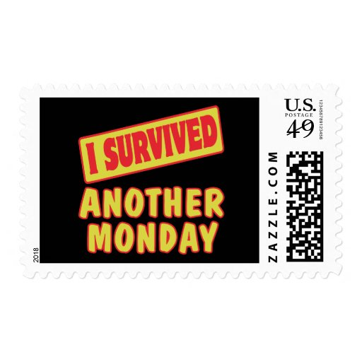 I SURVIVED ANOTHER MONDAY POSTAGE