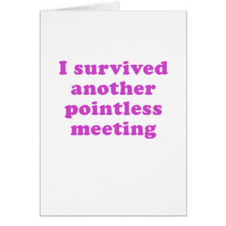 I Survived Another Pointless Meeting Card